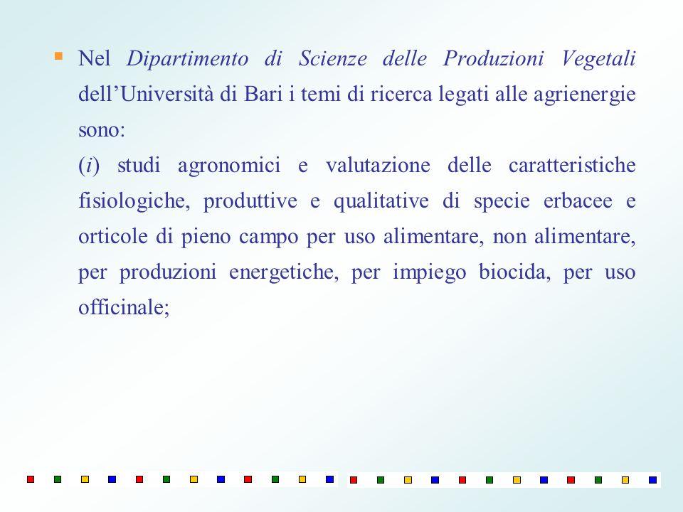 Nel Dipartimento di Scienze delle Produzioni Vegetali dell'Università di Bari i temi di ricerca legati alle agrienergie sono: