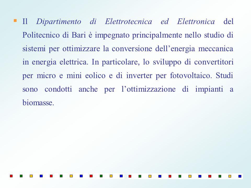 Il Dipartimento di Elettrotecnica ed Elettronica del Politecnico di Bari è impegnato principalmente nello studio di sistemi per ottimizzare la conversione dell'energia meccanica in energia elettrica.