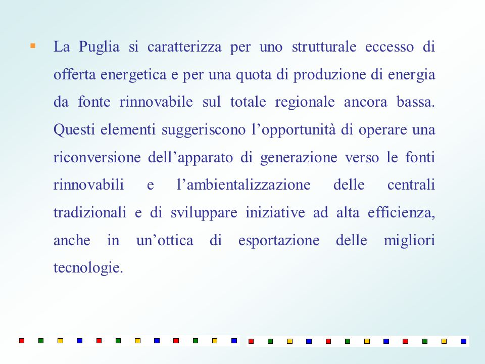 La Puglia si caratterizza per uno strutturale eccesso di offerta energetica e per una quota di produzione di energia da fonte rinnovabile sul totale regionale ancora bassa.