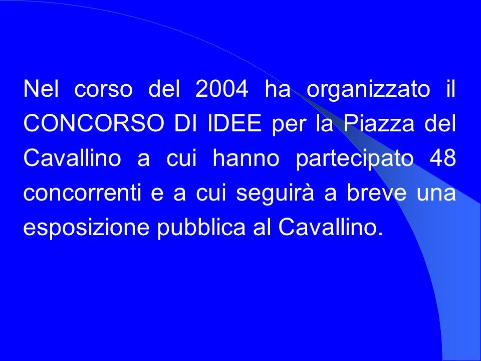 Nel corso del 2004 ha organizzato il CONCORSO DI IDEE per la Piazza del Cavallino a cui hanno partecipato 48 concorrenti e a cui seguirà a breve una esposizione pubblica al Cavallino.