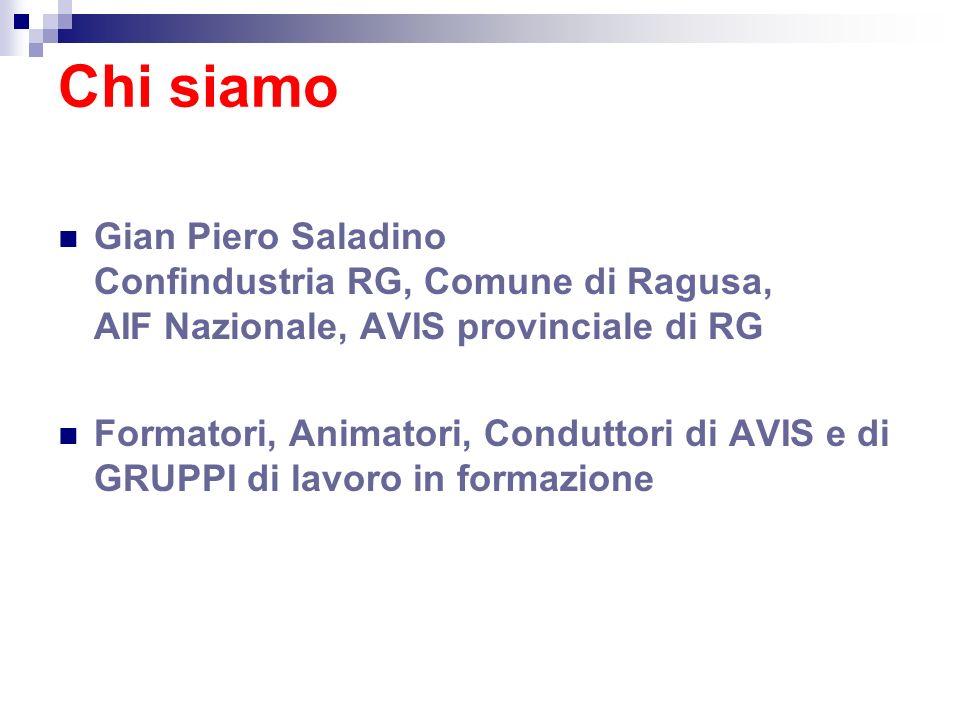 Chi siamo Gian Piero Saladino Confindustria RG, Comune di Ragusa, AIF Nazionale, AVIS provinciale di RG.