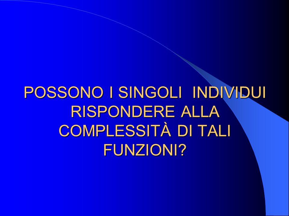 POSSONO I SINGOLI INDIVIDUI RISPONDERE ALLA COMPLESSITÀ DI TALI FUNZIONI