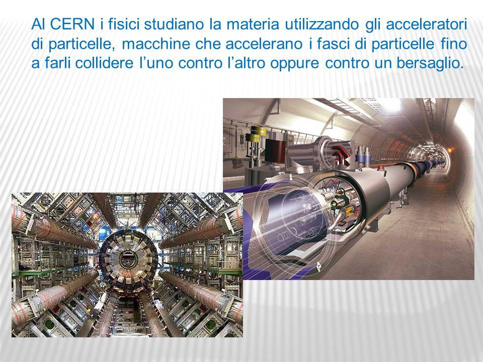 Al CERN i fisici studiano la materia utilizzando gli acceleratori di particelle, macchine che accelerano i fasci di particelle fino a farli collidere l'uno contro l'altro oppure contro un bersaglio.
