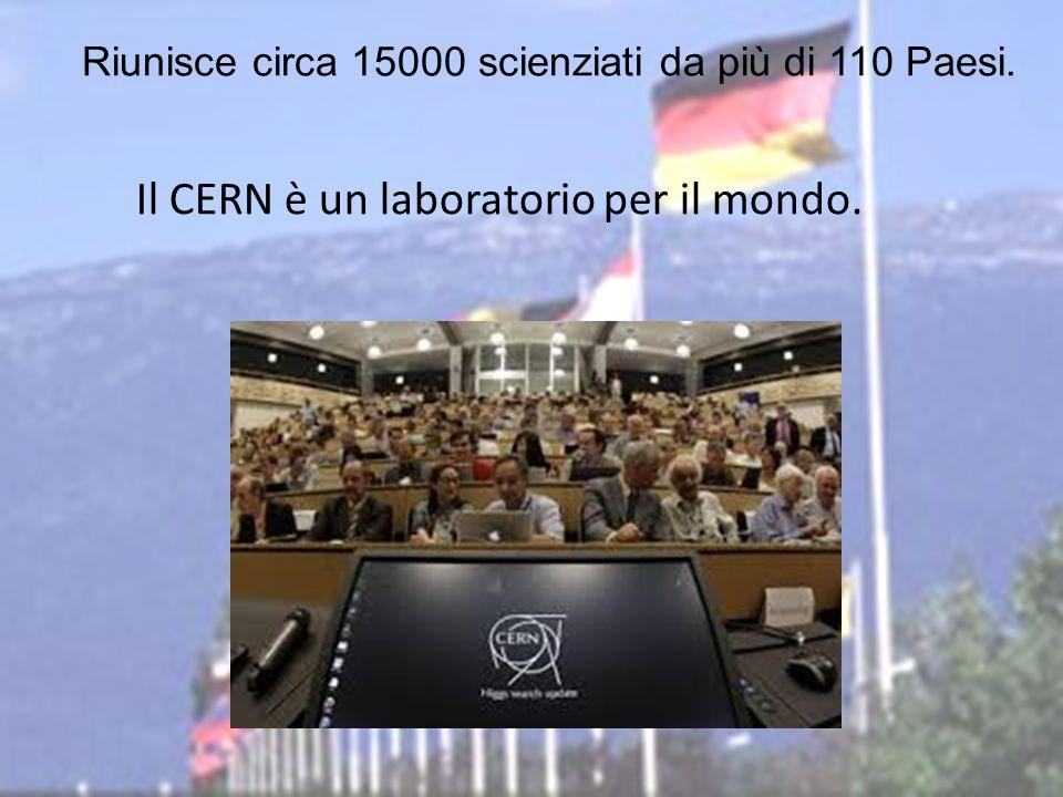 Il CERN è un laboratorio per il mondo.