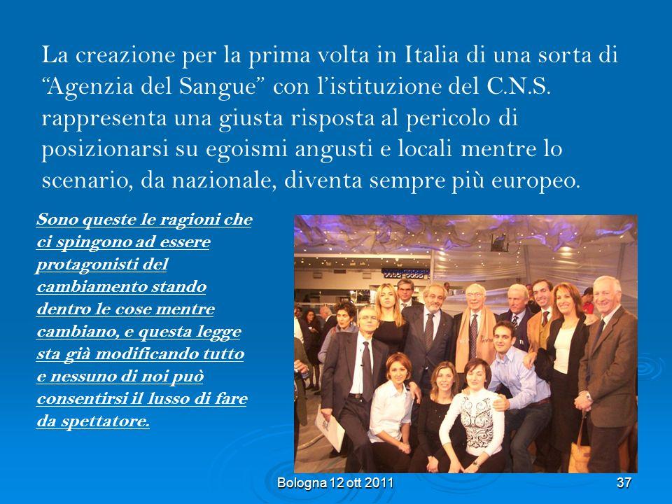 La creazione per la prima volta in Italia di una sorta di Agenzia del Sangue con l'istituzione del C.N.S. rappresenta una giusta risposta al pericolo di posizionarsi su egoismi angusti e locali mentre lo scenario, da nazionale, diventa sempre più europeo.