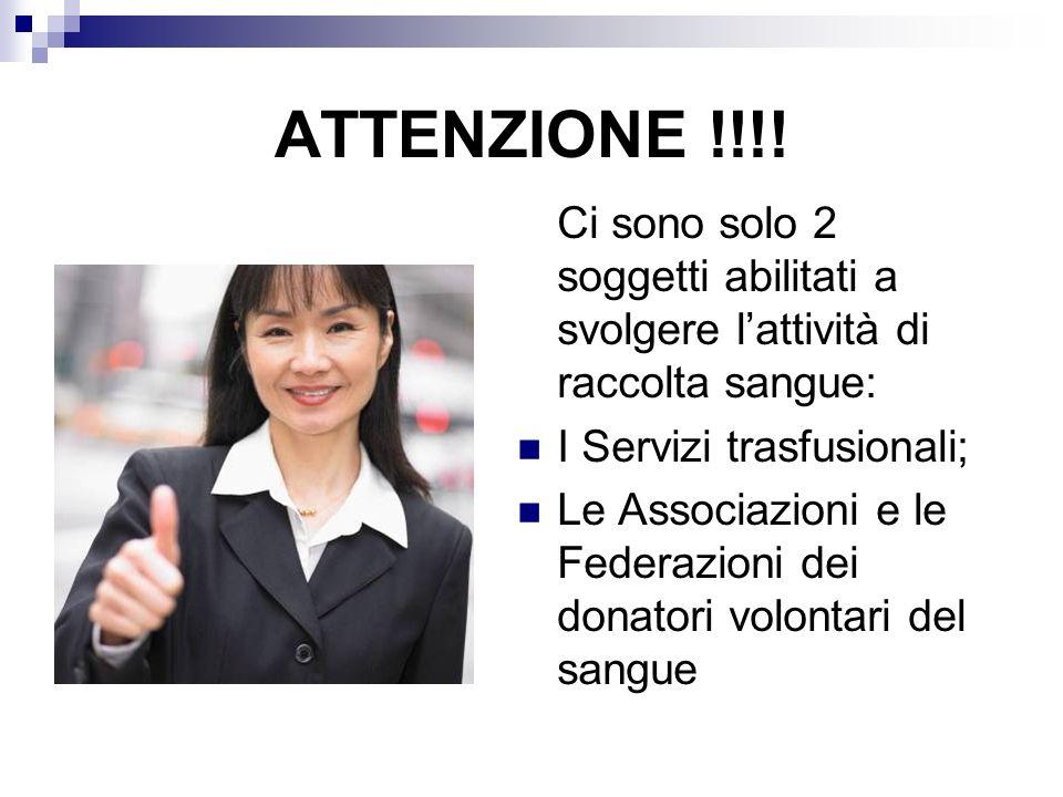 ATTENZIONE !!!! Ci sono solo 2 soggetti abilitati a svolgere l'attività di raccolta sangue: I Servizi trasfusionali;