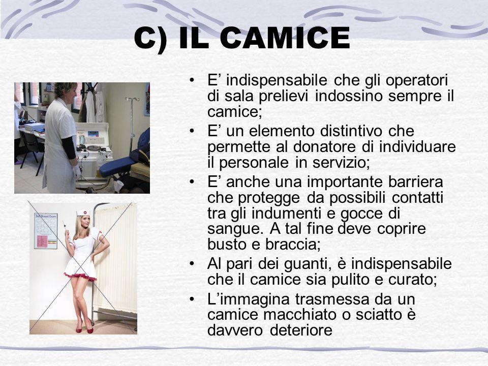 C) IL CAMICE E' indispensabile che gli operatori di sala prelievi indossino sempre il camice;