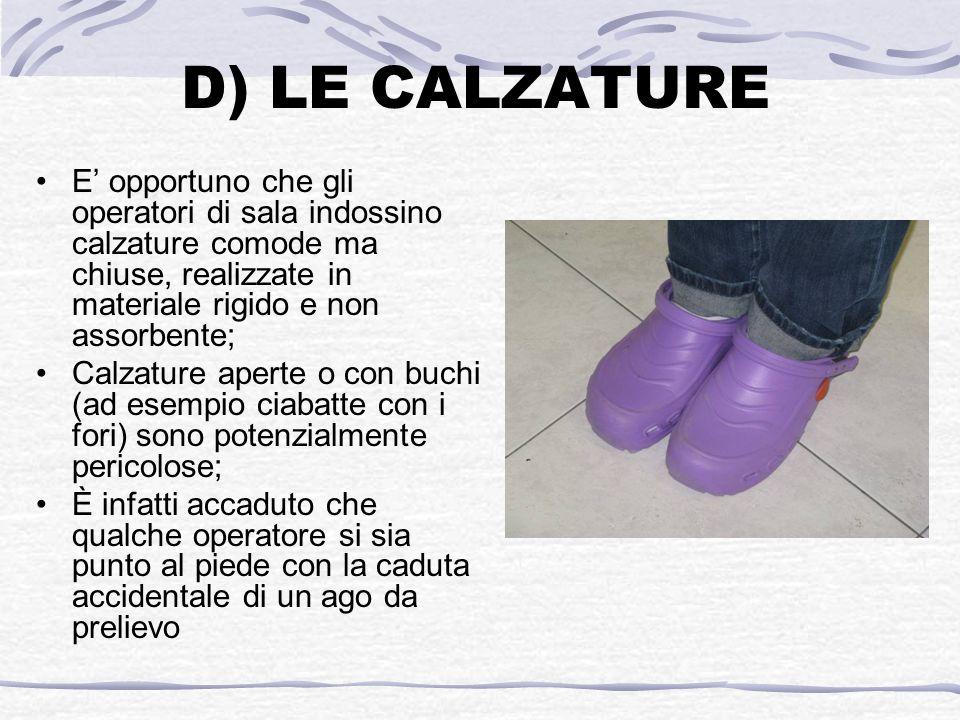 D) LE CALZATURE E' opportuno che gli operatori di sala indossino calzature comode ma chiuse, realizzate in materiale rigido e non assorbente;