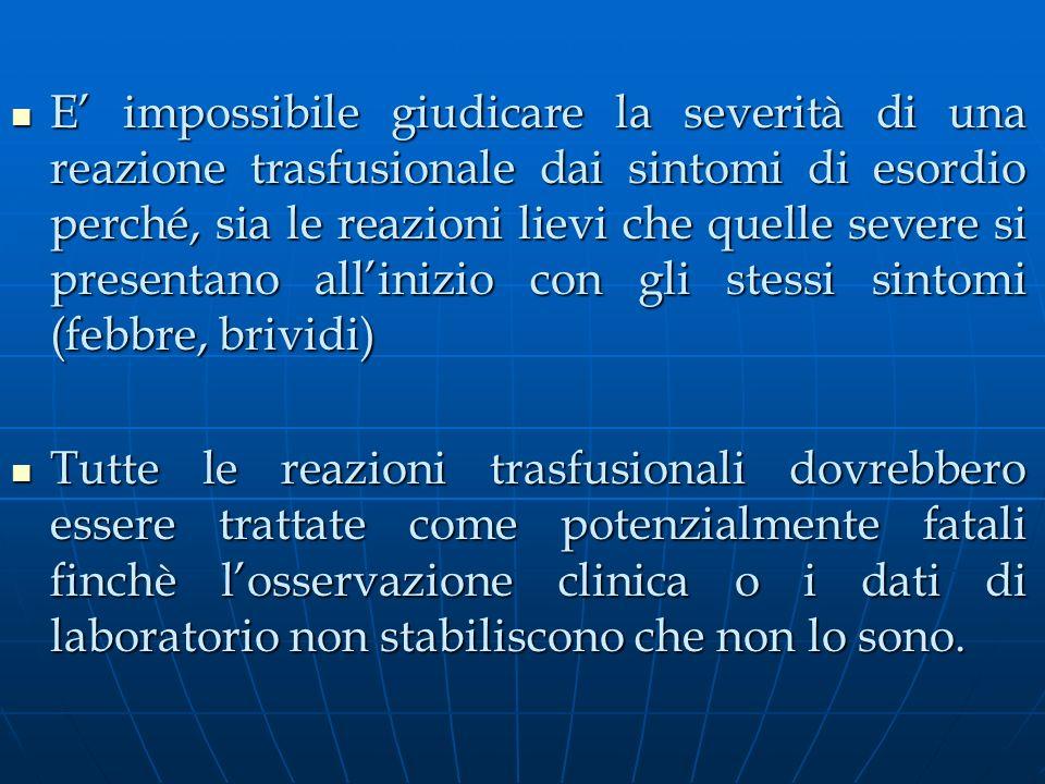 E' impossibile giudicare la severità di una reazione trasfusionale dai sintomi di esordio perché, sia le reazioni lievi che quelle severe si presentano all'inizio con gli stessi sintomi (febbre, brividi)