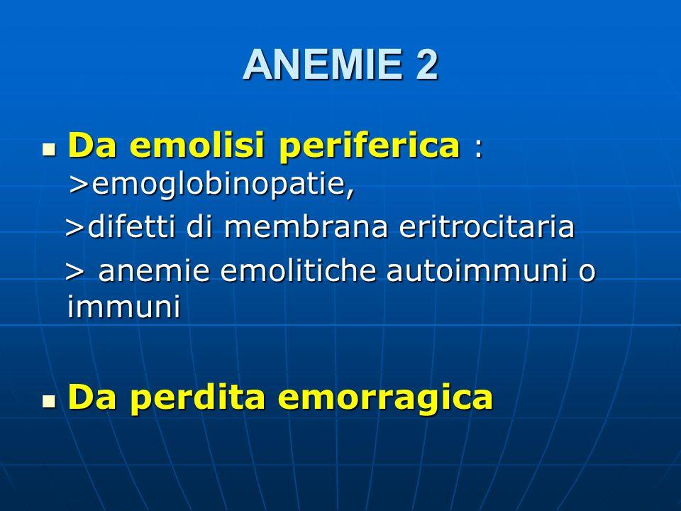 ANEMIE 2 Da emolisi periferica : >emoglobinopatie,