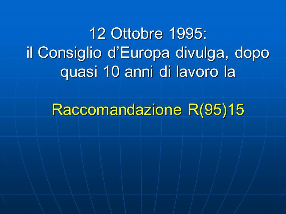 12 Ottobre 1995: il Consiglio d'Europa divulga, dopo quasi 10 anni di lavoro la Raccomandazione R(95)15