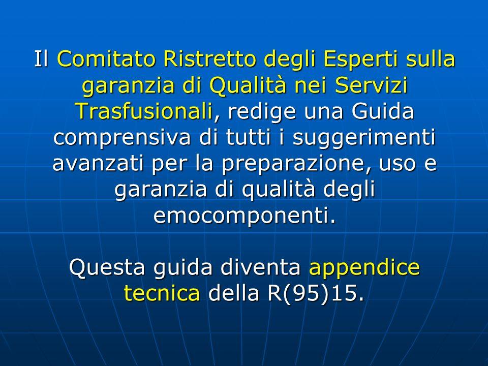 Il Comitato Ristretto degli Esperti sulla garanzia di Qualità nei Servizi Trasfusionali, redige una Guida comprensiva di tutti i suggerimenti avanzati per la preparazione, uso e garanzia di qualità degli emocomponenti.