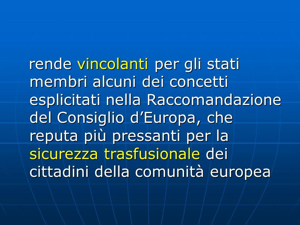 rende vincolanti per gli stati membri alcuni dei concetti esplicitati nella Raccomandazione del Consiglio d'Europa, che reputa più pressanti per la sicurezza trasfusionale dei cittadini della comunità europea