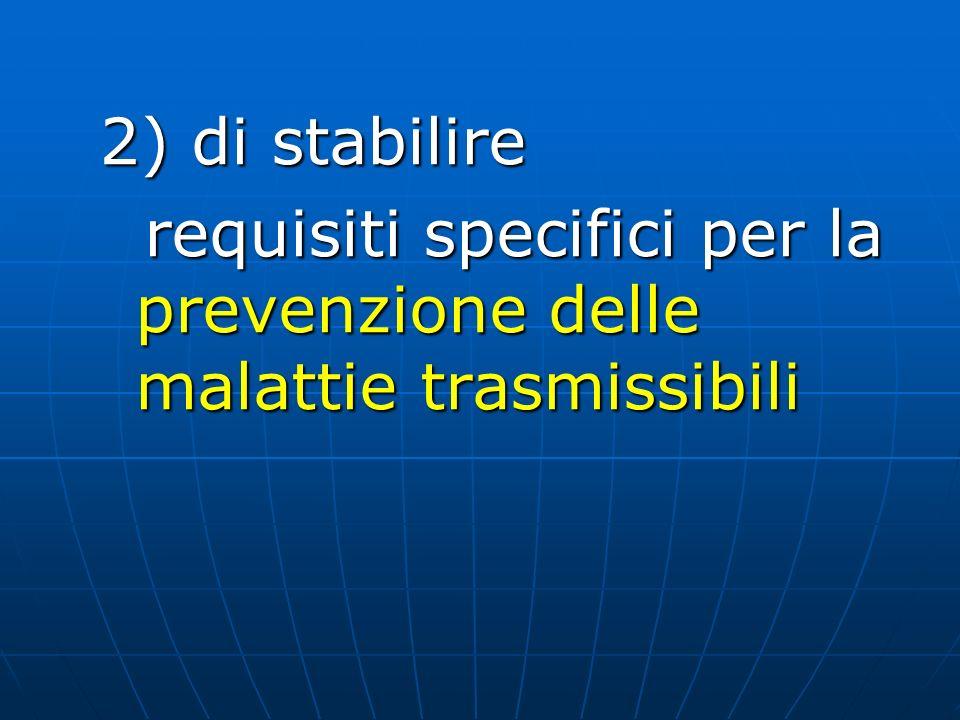 2) di stabilire requisiti specifici per la prevenzione delle malattie trasmissibili