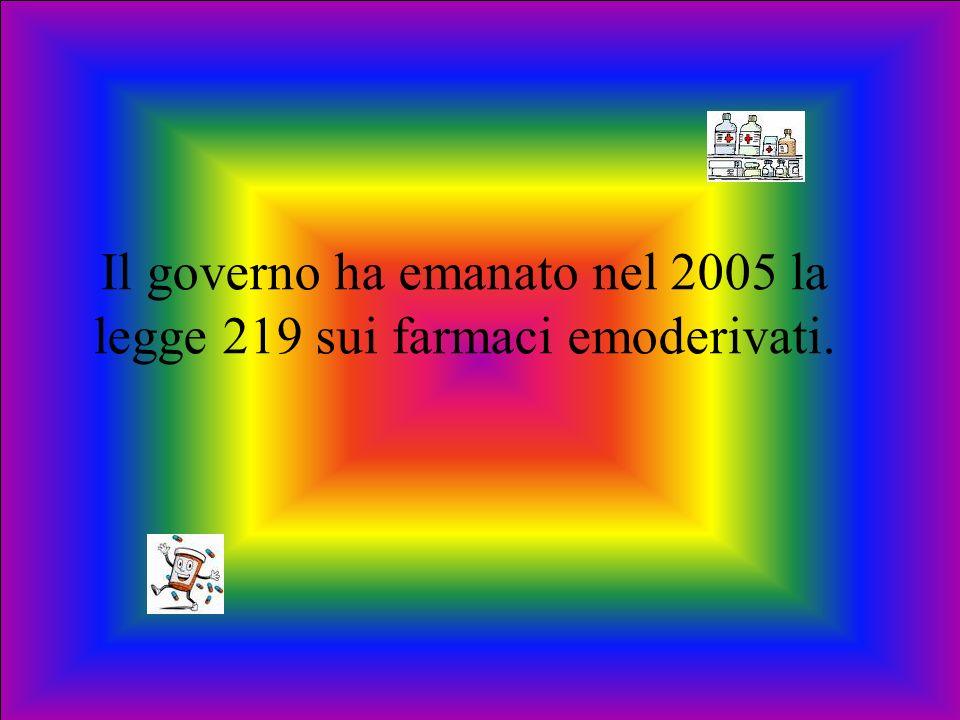 Il governo ha emanato nel 2005 la legge 219 sui farmaci emoderivati.