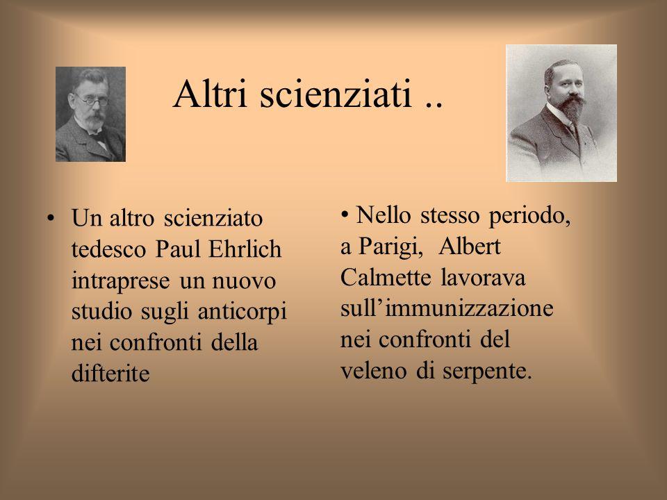 Altri scienziati .. Un altro scienziato tedesco Paul Ehrlich intraprese un nuovo studio sugli anticorpi nei confronti della difterite.