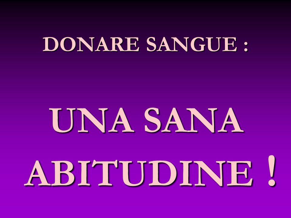 DONARE SANGUE : UNA SANA ABITUDINE !