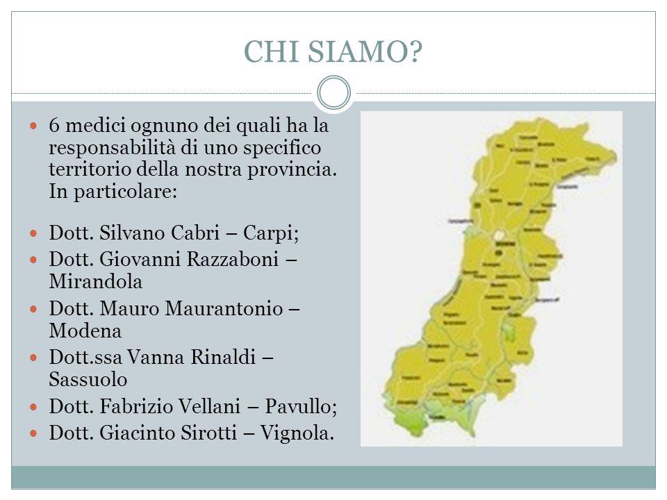 CHI SIAMO 6 medici ognuno dei quali ha la responsabilità di uno specifico territorio della nostra provincia. In particolare: