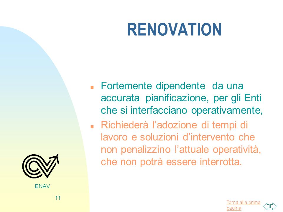 RENOVATION Fortemente dipendente da una accurata pianificazione, per gli Enti che si interfacciano operativamente,