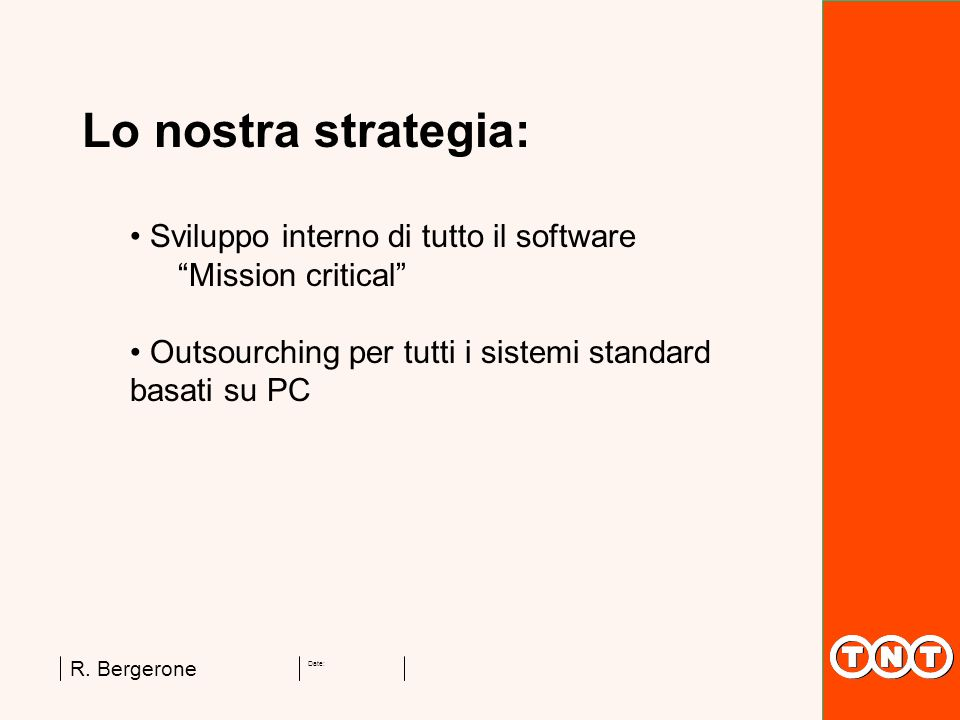 Lo nostra strategia: Sviluppo interno di tutto il software Mission critical Outsourching per tutti i sistemi standard basati su PC.