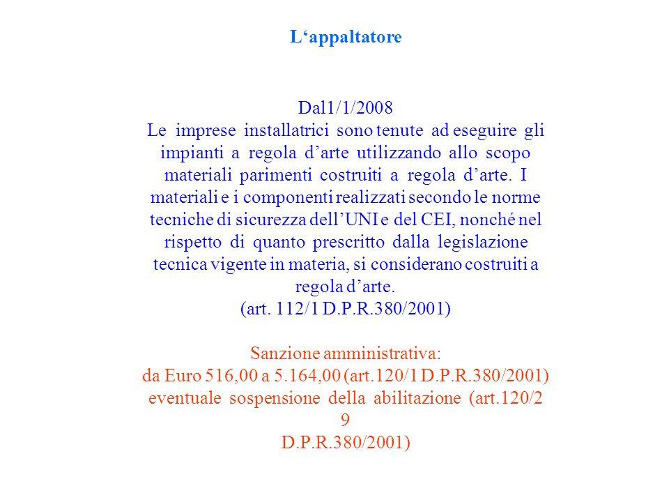 L'appaltatore Dal1/1/2008 Le imprese installatrici sono tenute ad eseguire gli impianti a regola d'arte utilizzando allo scopo materiali parimenti costruiti a regola d'arte.