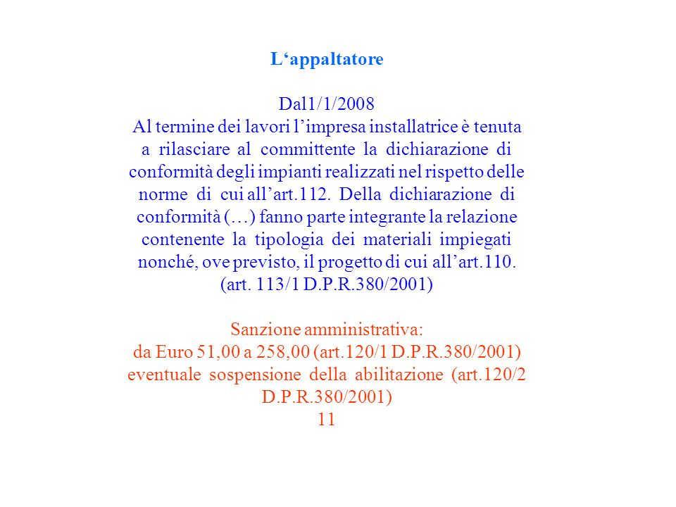L'appaltatore Dal1/1/2008 Al termine dei lavori l'impresa installatrice è tenuta a rilasciare al committente la dichiarazione di conformità degli impianti realizzati nel rispetto delle norme di cui all'art.112.