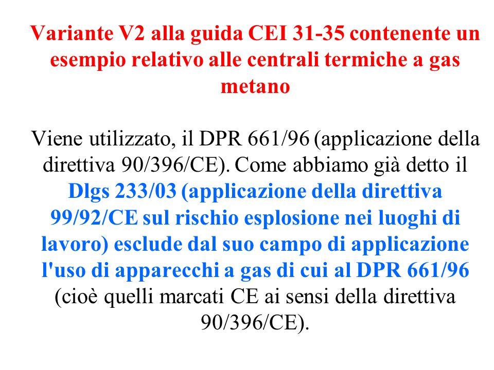 Variante V2 alla guida CEI 31-35 contenente un esempio relativo alle centrali termiche a gas metano Viene utilizzato, il DPR 661/96 (applicazione della direttiva 90/396/CE).