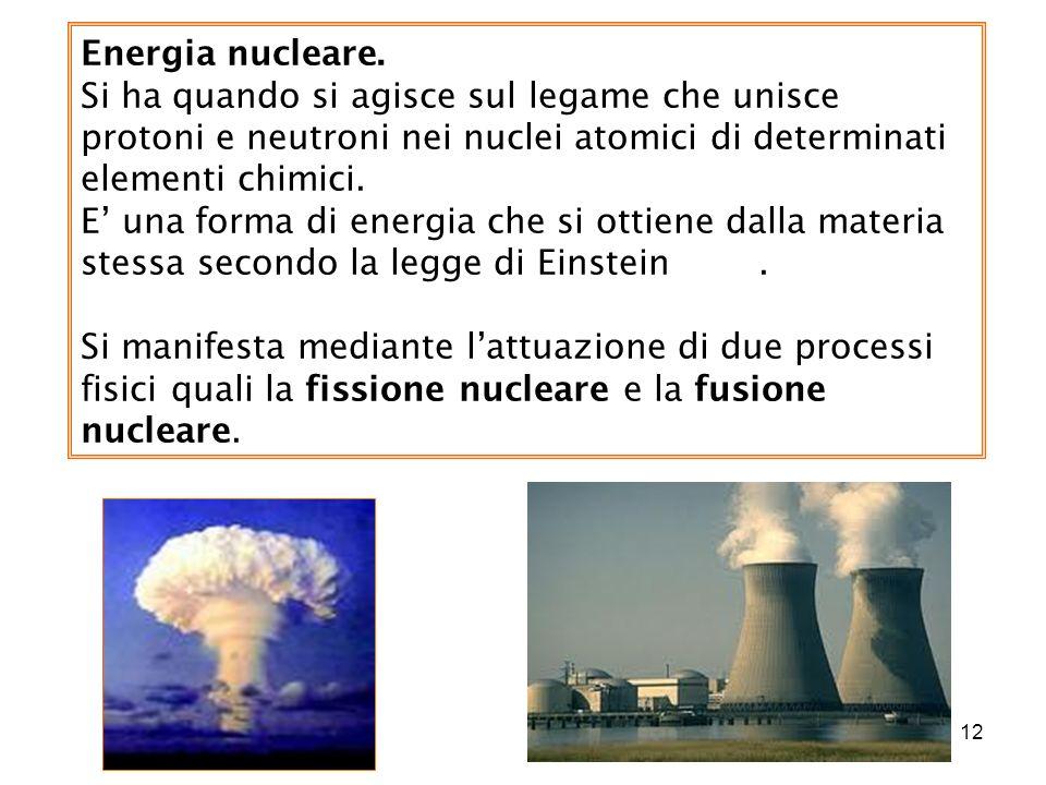 Energia nucleare. Si ha quando si agisce sul legame che unisce protoni e neutroni nei nuclei atomici di determinati elementi chimici.