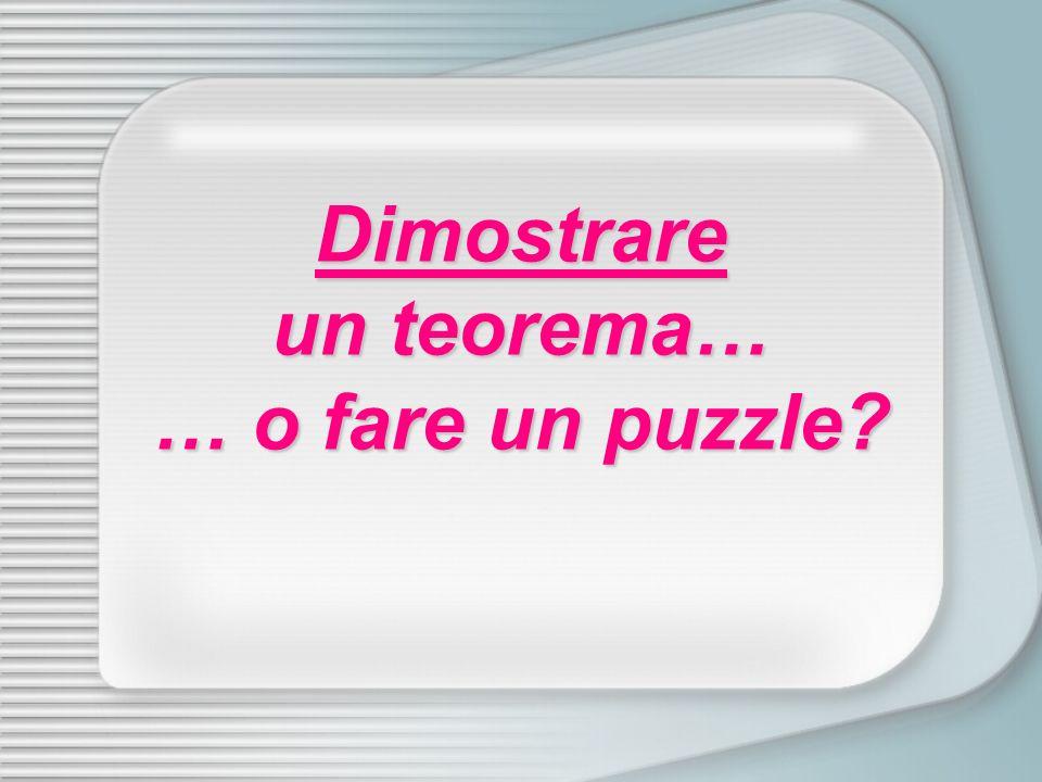 Dimostrare un teorema… … o fare un puzzle