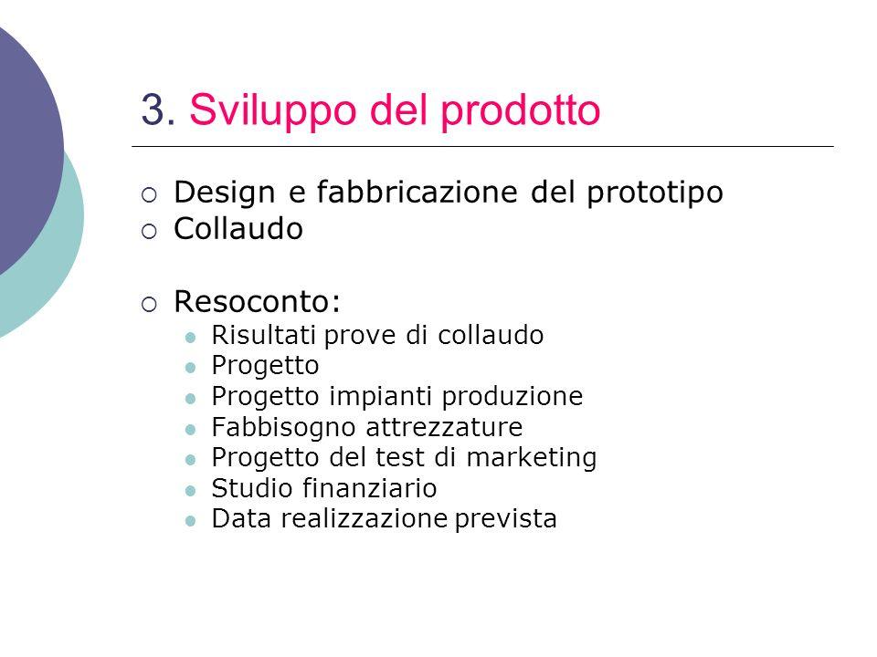 3. Sviluppo del prodotto Design e fabbricazione del prototipo Collaudo