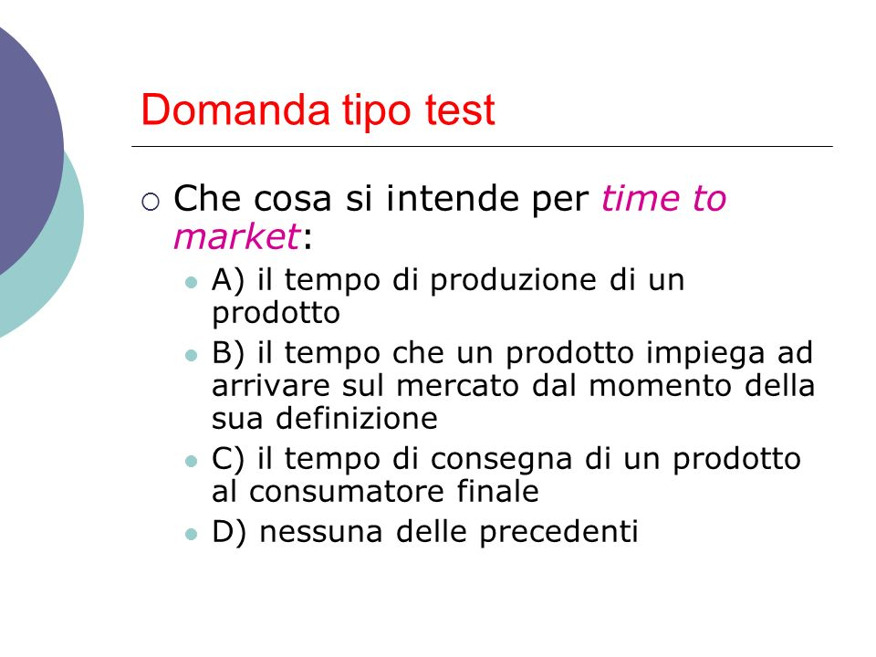 Domanda tipo test Che cosa si intende per time to market: