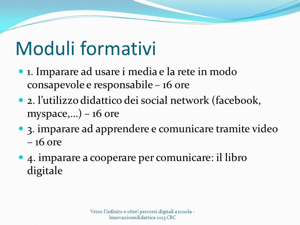 Moduli formativi1. Imparare ad usare i media e la rete in modo consapevole e responsabile – 16 ore.