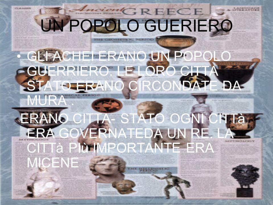 UN POPOLO GUERIERO GLI ACHEI ERANO UN POPOLO GUERRIERO. LE LORO CITTA STATO ERANO CIRCONDATE DA MURA .