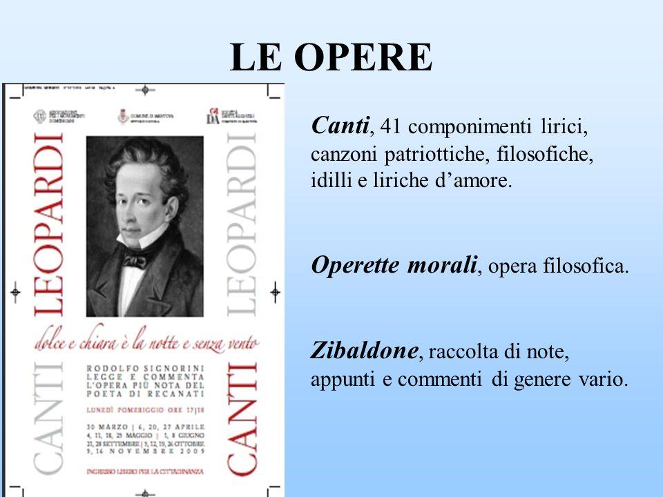LE OPERE Canti, 41 componimenti lirici, canzoni patriottiche, filosofiche, idilli e liriche d'amore.