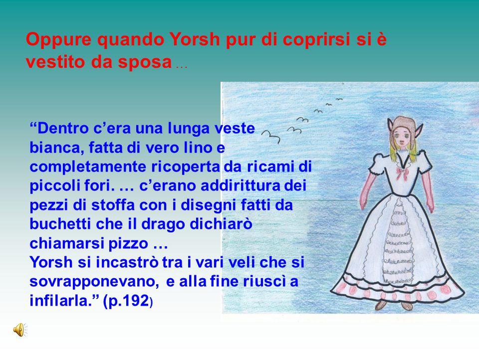 Oppure quando Yorsh pur di coprirsi si è vestito da sposa …