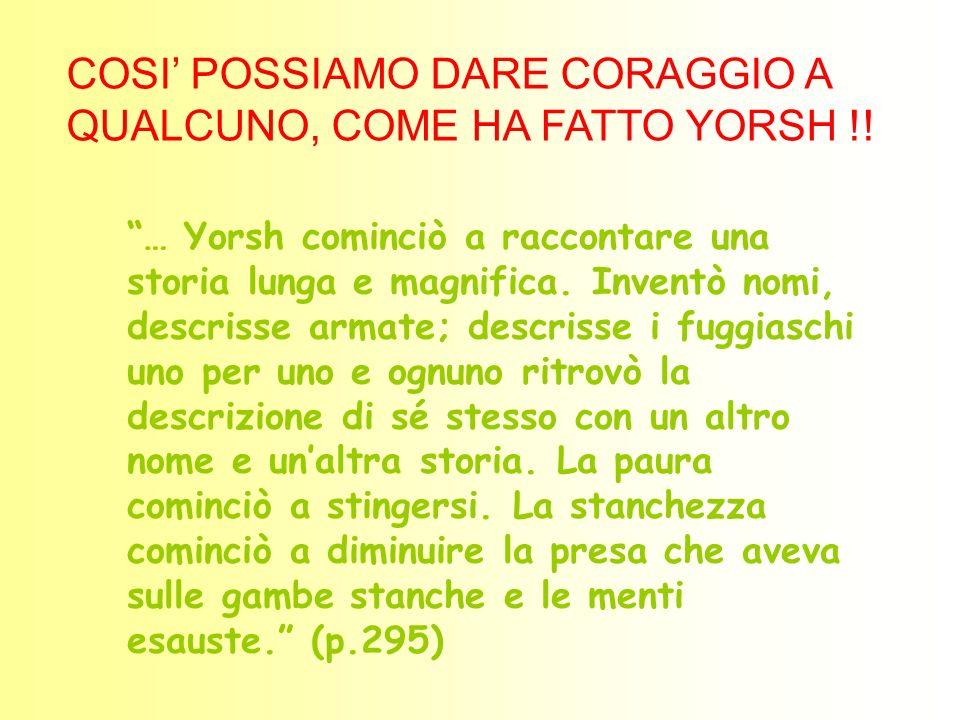 COSI' POSSIAMO DARE CORAGGIO A QUALCUNO, COME HA FATTO YORSH !!