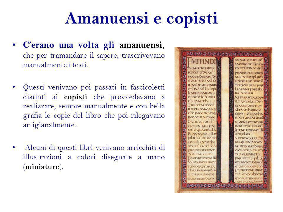 Amanuensi e copisti C'erano una volta gli amanuensi, che per tramandare il sapere, trascrivevano manualmente i testi.