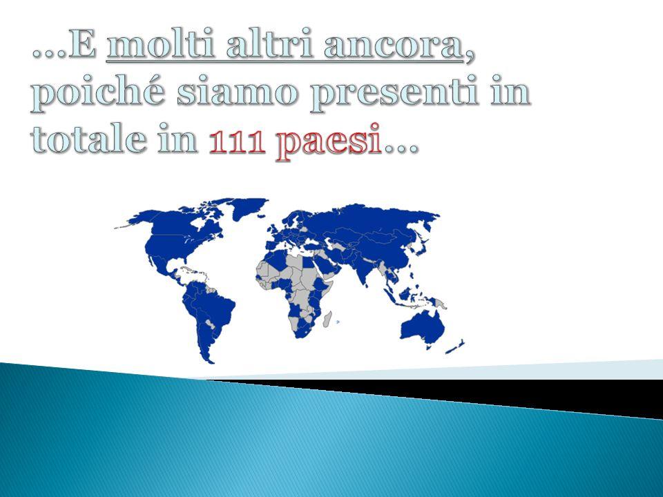 …E molti altri ancora, poiché siamo presenti in totale in 111 paesi…