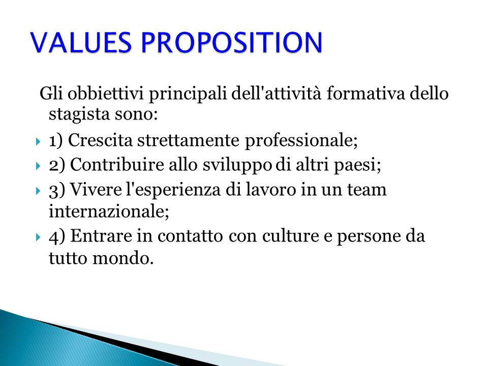 VALUES PROPOSITION Gli obbiettivi principali dell attività formativa dello stagista sono: 1) Crescita strettamente professionale;
