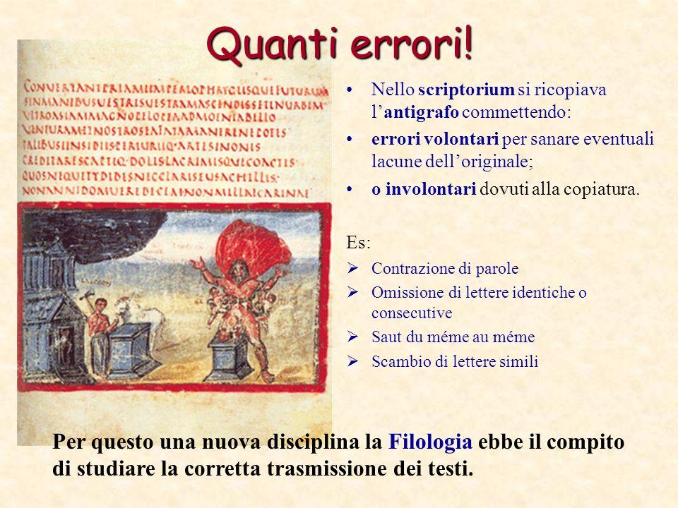 Quanti errori! Nello scriptorium si ricopiava l'antigrafo commettendo: errori volontari per sanare eventuali lacune dell'originale;