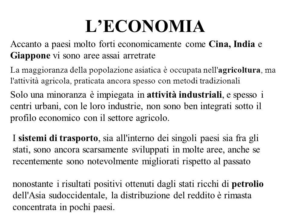 L'ECONOMIA Accanto a paesi molto forti economicamente come Cina, India e Giappone vi sono aree assai arretrate.