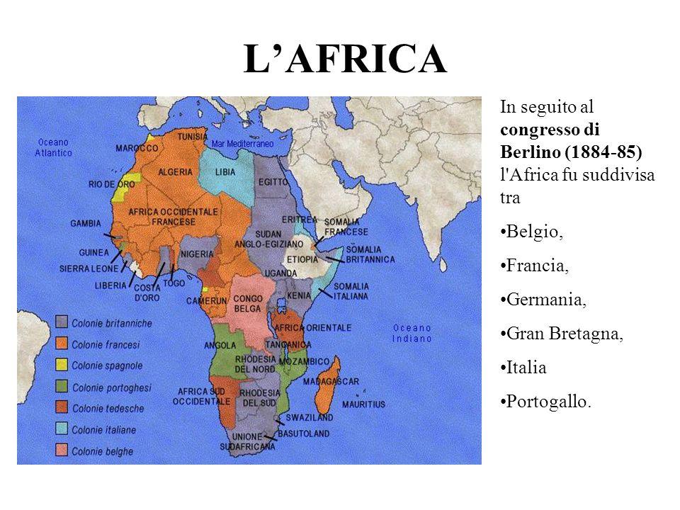 L'AFRICA In seguito al congresso di Berlino (1884-85) l Africa fu suddivisa tra. Belgio, Francia,