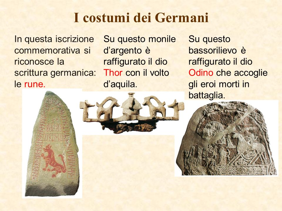 I costumi dei Germani In questa iscrizione commemorativa si riconosce la scrittura germanica: le rune.