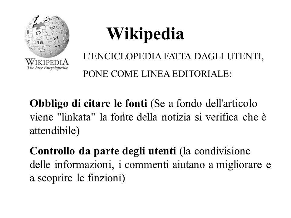 Wikipedia L'ENCICLOPEDIA FATTA DAGLI UTENTI, PONE COME LINEA EDITORIALE: