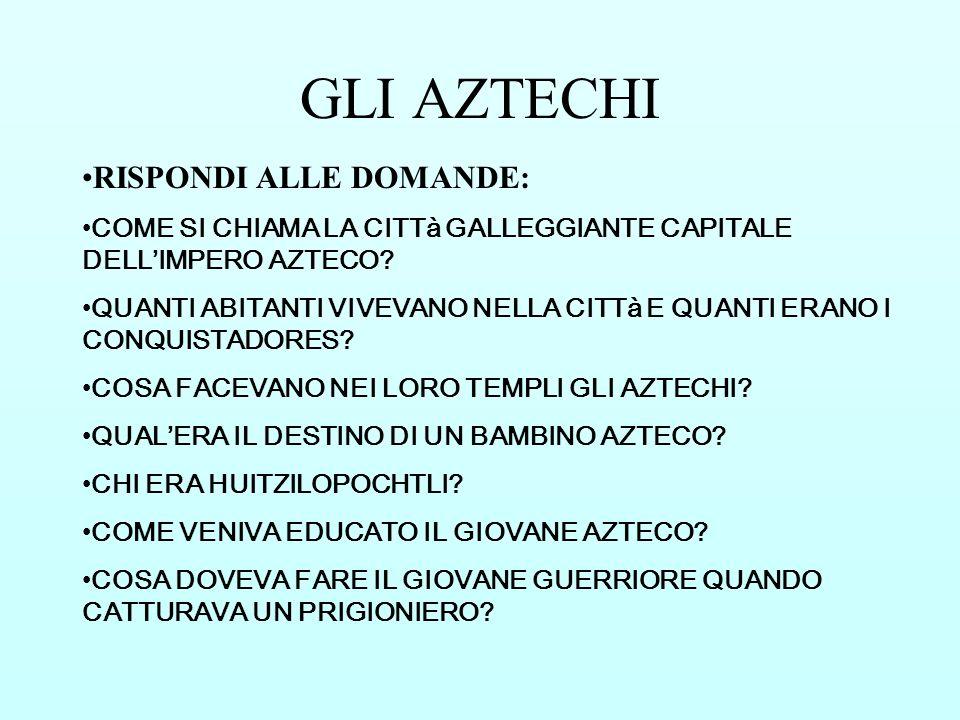 GLI AZTECHI RISPONDI ALLE DOMANDE: