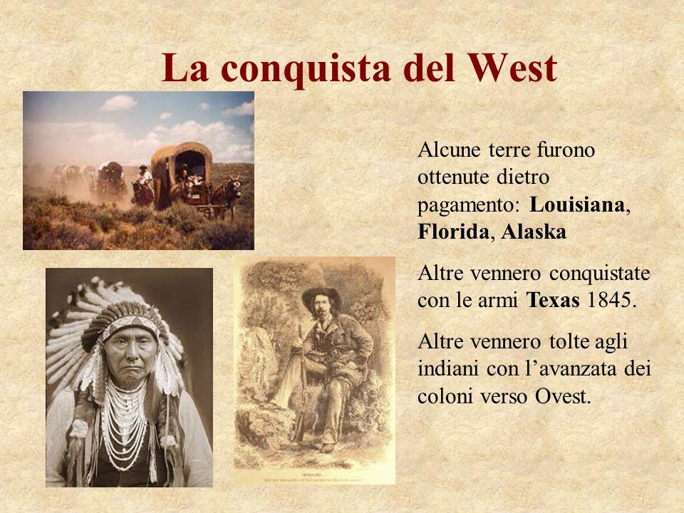 La conquista del West Alcune terre furono ottenute dietro pagamento: Louisiana, Florida, Alaska. Altre vennero conquistate con le armi Texas 1845.
