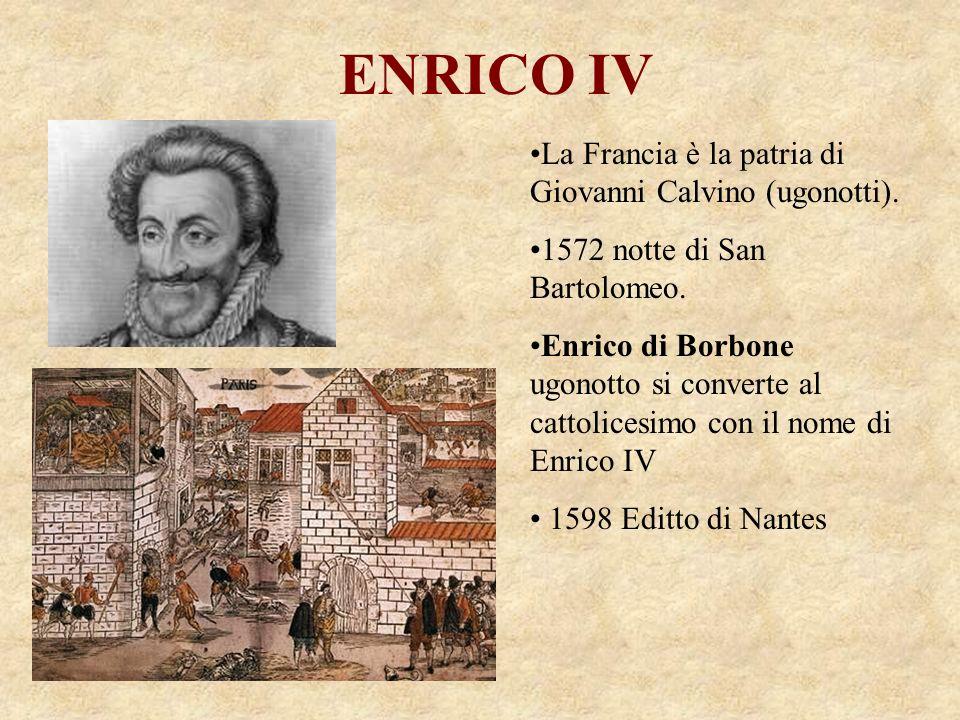 ENRICO IV La Francia è la patria di Giovanni Calvino (ugonotti).