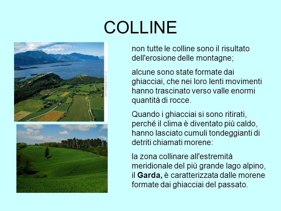 COLLINE non tutte le colline sono il risultato dell erosione delle montagne;