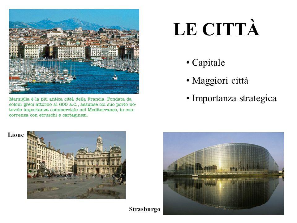 LE CITTÀ Capitale Maggiori città Importanza strategica Lione