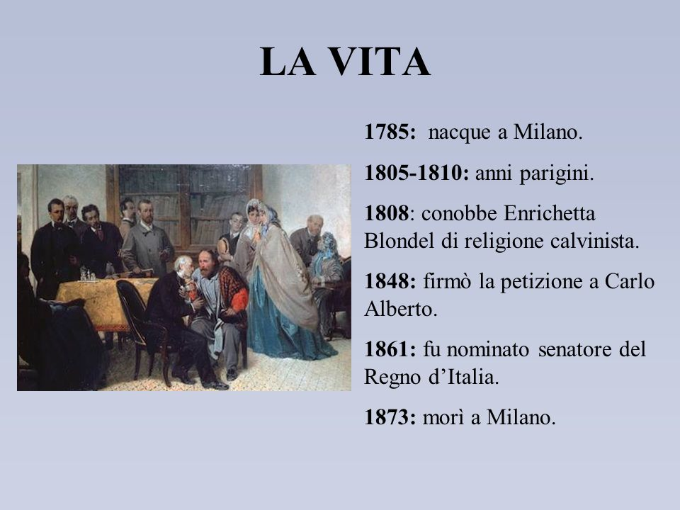 LA VITA 1785: nacque a Milano. 1805-1810: anni parigini.